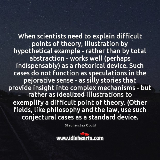 When scientists need to explain difficult points of theory, illustration by hypothetical Stephen Jay Gould Picture Quote