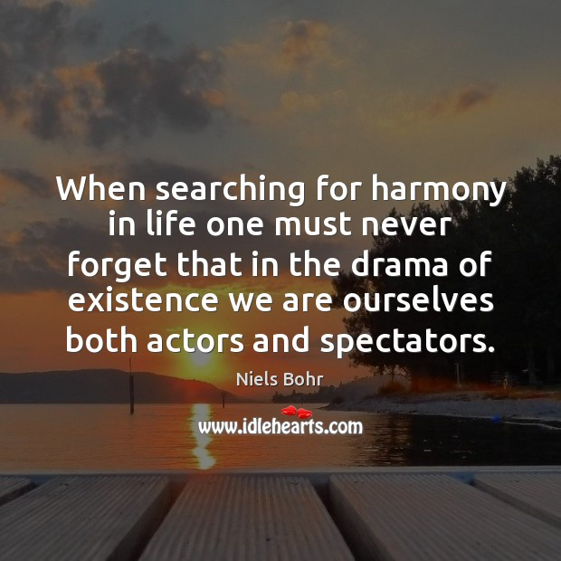 When searching for harmony in life one must never forget that in Image
