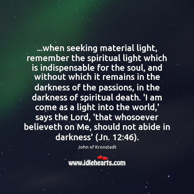 …when seeking material light, remember the spiritual light which is indispensable for John of Kronstadt Picture Quote