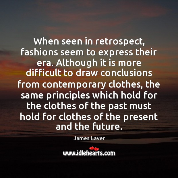 When seen in retrospect, fashions seem to express their era. Although it Image