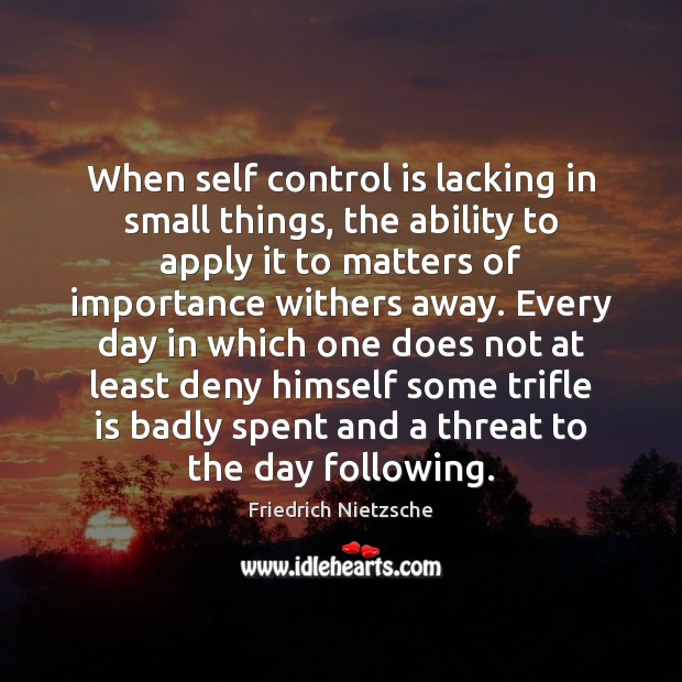 When self control is lacking in small things, the ability to apply Self-Control Quotes Image