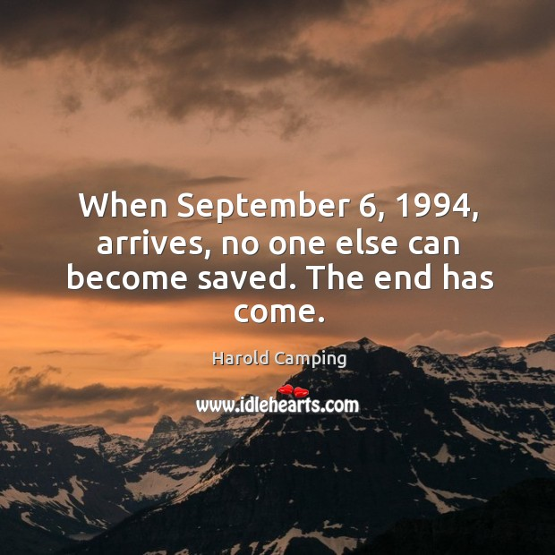 When September 6, 1994, arrives, no one else can become saved. The end has come. Image