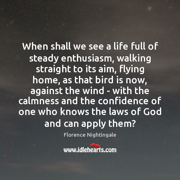 When shall we see a life full of steady enthusiasm, walking straight Florence Nightingale Picture Quote