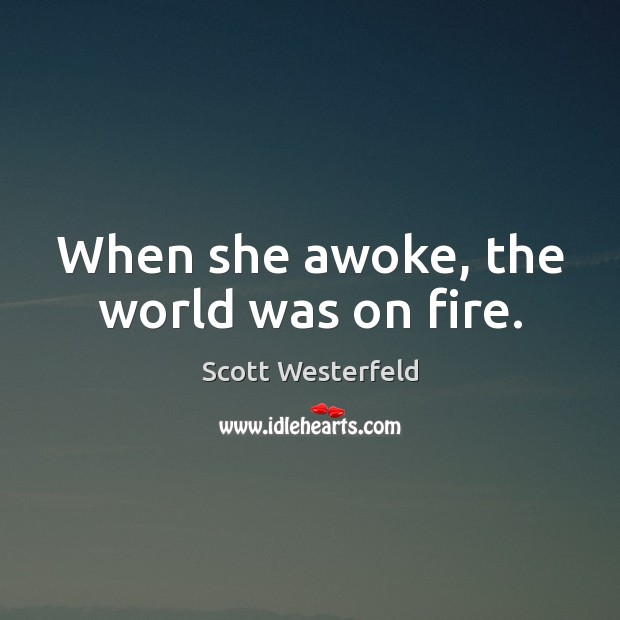 Scott Westerfeld Picture Quote image saying: When she awoke, the world was on fire.