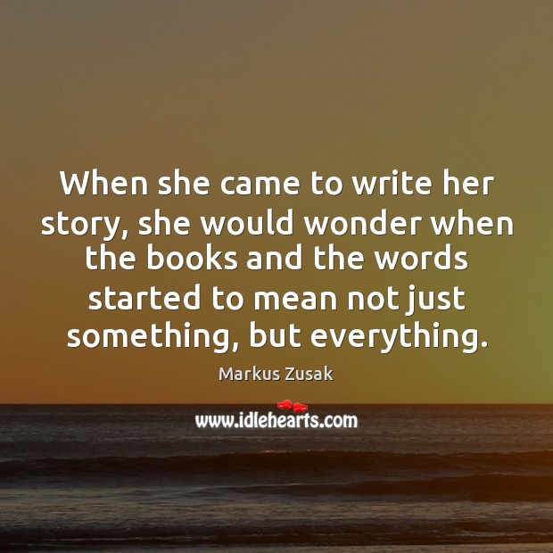 When she came to write her story, she would wonder when the Markus Zusak Picture Quote