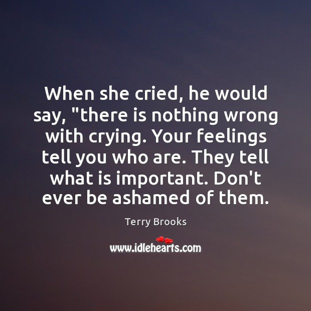 """When she cried, he would say, """"there is nothing wrong with crying. Image"""