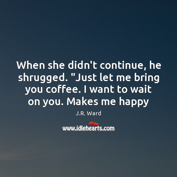 """Image, When she didn't continue, he shrugged. """"Just let me bring you coffee."""