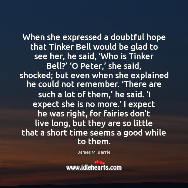 When she expressed a doubtful hope that Tinker Bell would be glad James M. Barrie Picture Quote