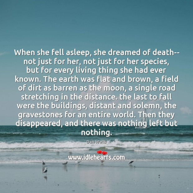 When she fell asleep, she dreamed of death– not just for her, Dan Wells Picture Quote