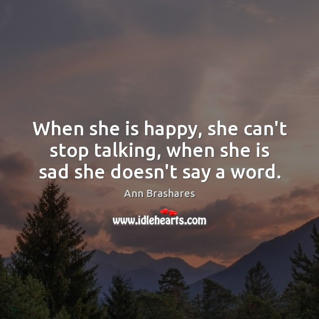 Image, When she is happy, she can't stop talking, when she is sad she doesn't say a word.