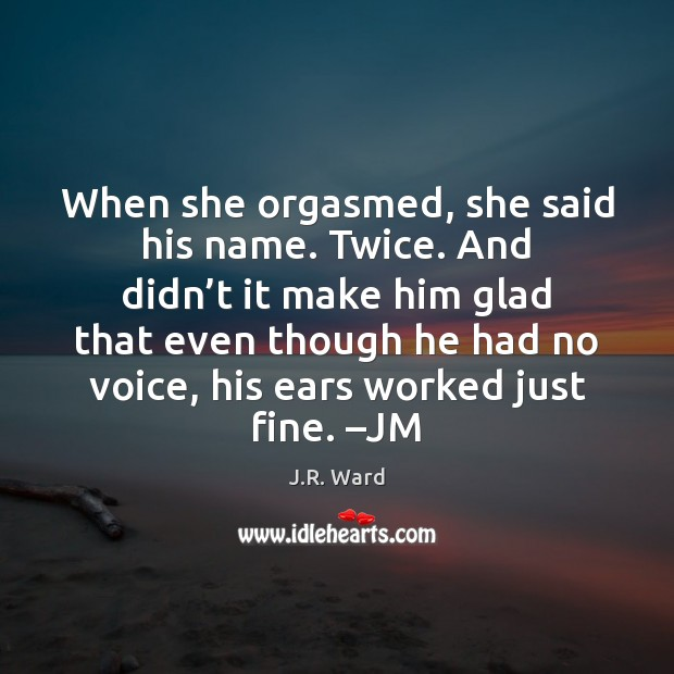 When she orgasmed, she said his name. Twice. And didn't it Image
