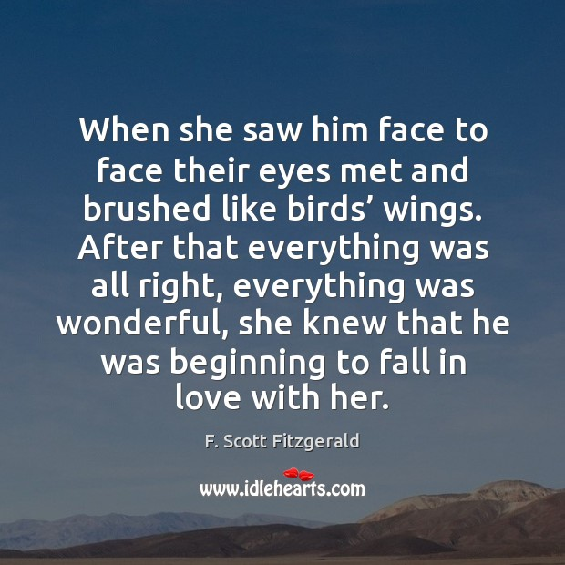 When she saw him face to face their eyes met and brushed F. Scott Fitzgerald Picture Quote