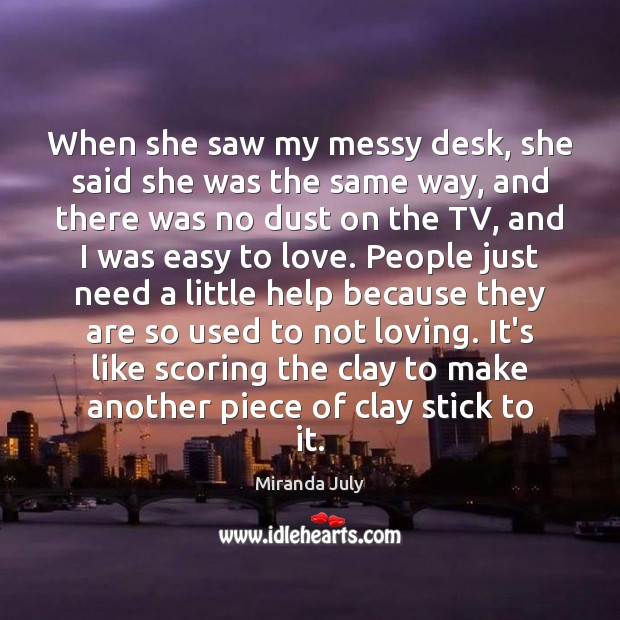 When she saw my messy desk, she said she was the same Miranda July Picture Quote