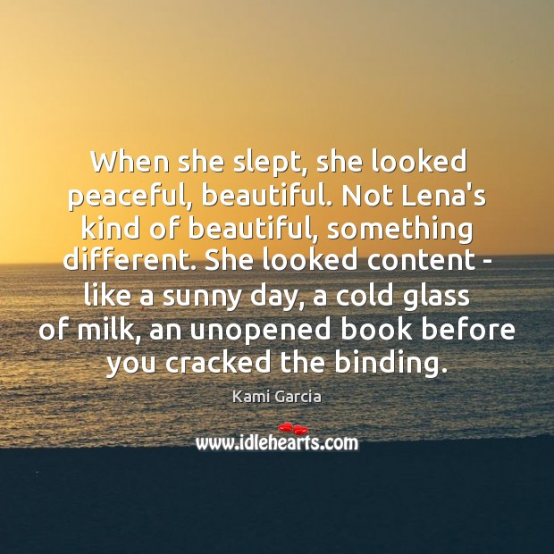 When she slept, she looked peaceful, beautiful. Not Lena's kind of beautiful, Kami Garcia Picture Quote