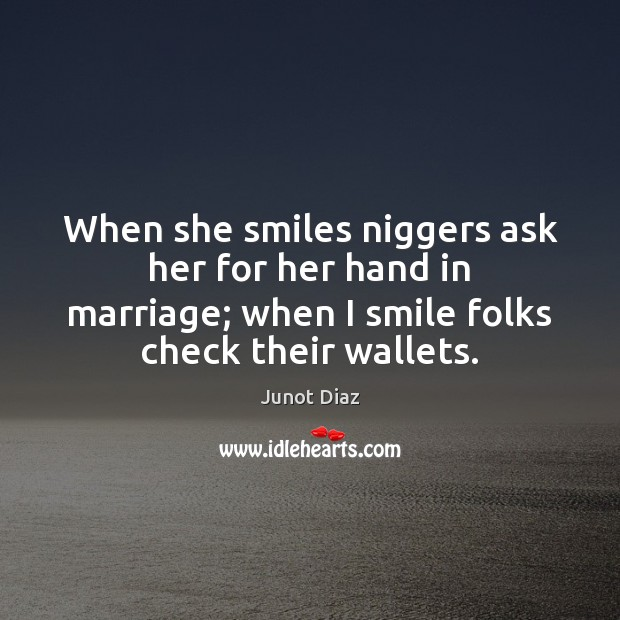 When she smiles niggers ask her for her hand in marriage; when Image