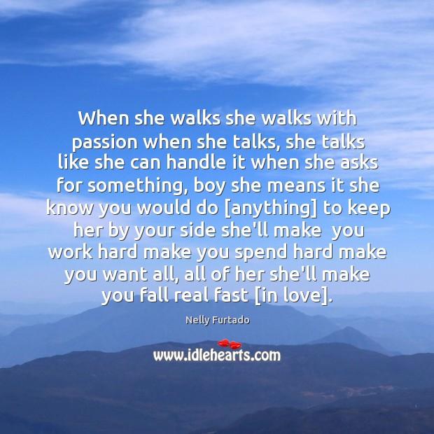 When she walks she walks with passion when she talks, she talks Image
