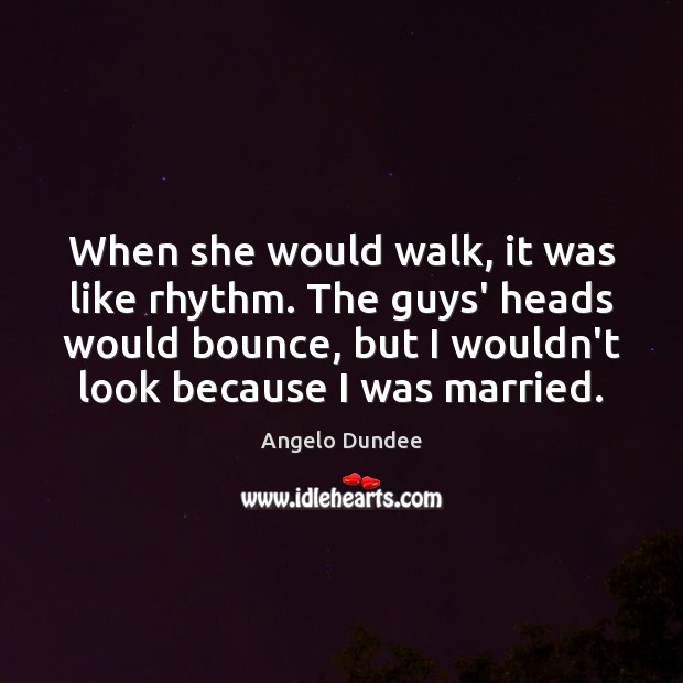When she would walk, it was like rhythm. The guys' heads would Image