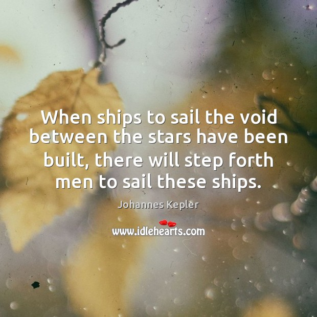 Image, When ships to sail the void between the stars have been built,