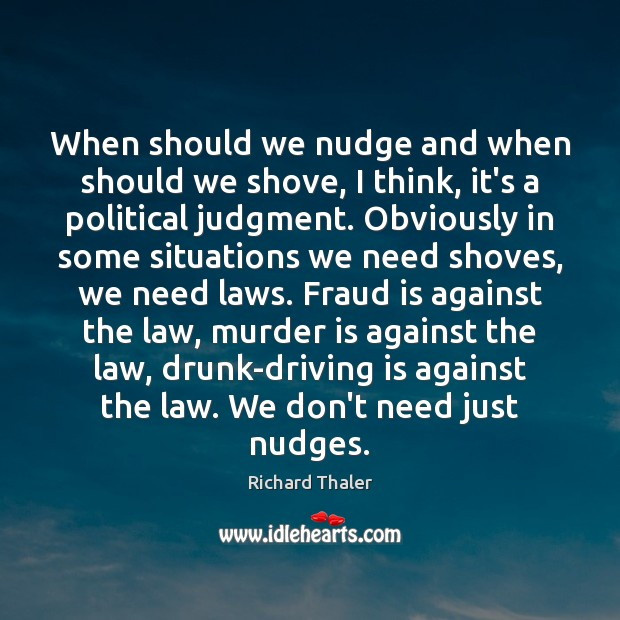 When should we nudge and when should we shove, I think, it's Image