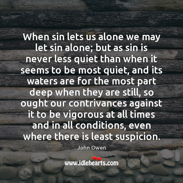When sin lets us alone we may let sin alone; but as John Owen Picture Quote
