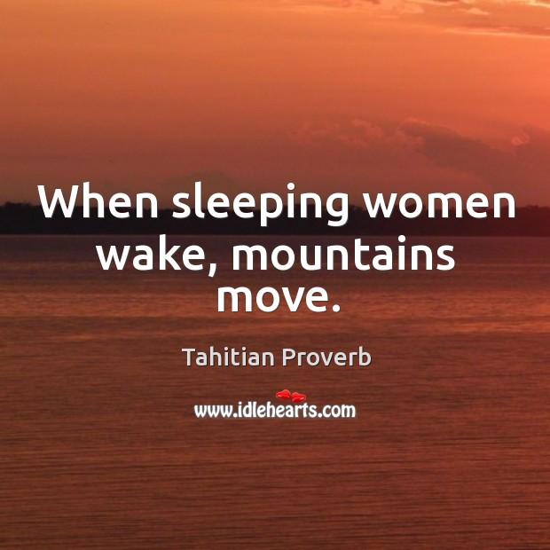 When sleeping women wake, mountains move. Tahitian Proverbs Image