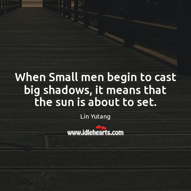 Image, When Small men begin to cast big shadows, it means that the sun is about to set.