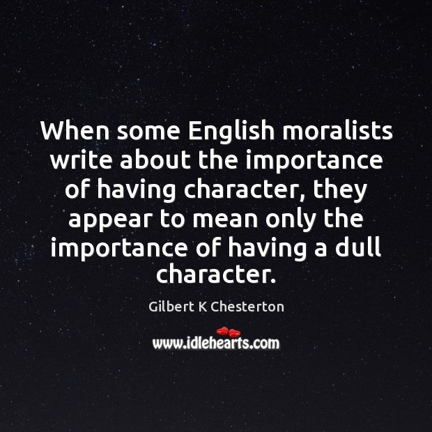 Image, When some English moralists write about the importance of having character, they