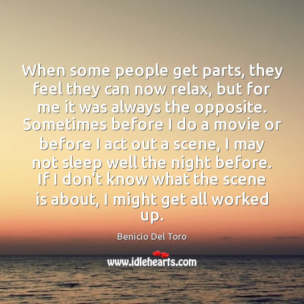 When some people get parts, they feel they can now relax, but Benicio Del Toro Picture Quote