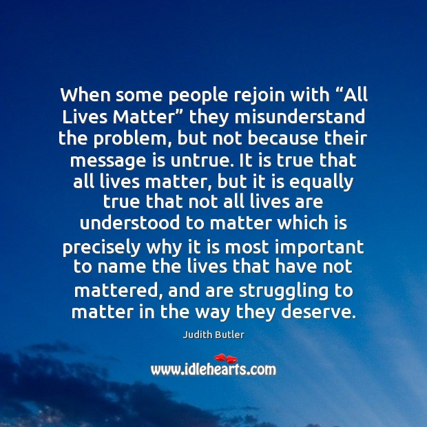 "Judith Butler Picture Quote image saying: When some people rejoin with ""All Lives Matter"" they misunderstand the problem,"