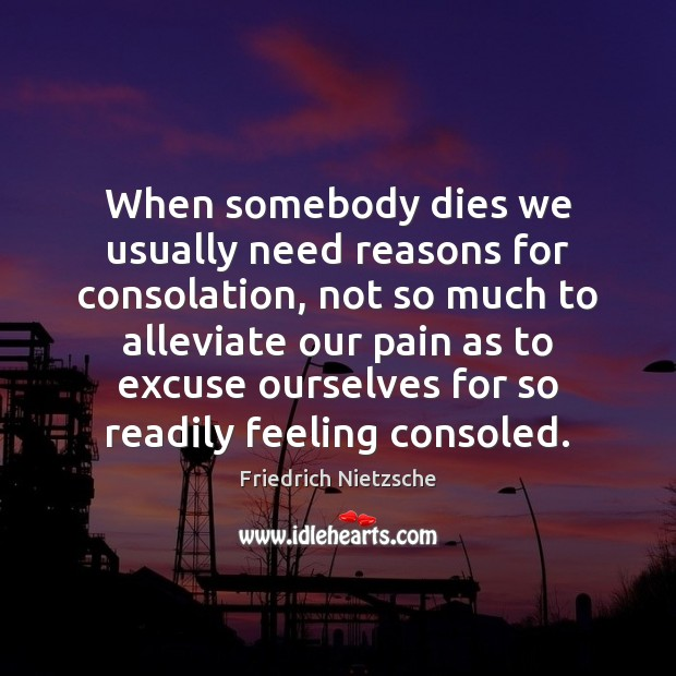 Image, When somebody dies we usually need reasons for consolation, not so much