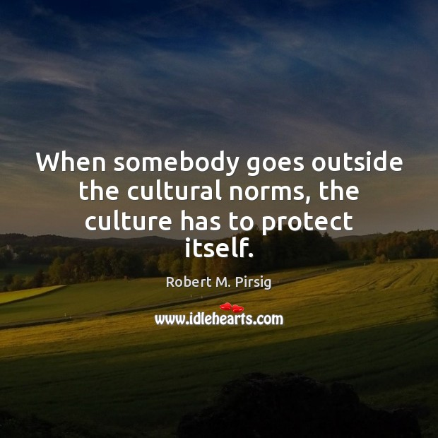 When somebody goes outside the cultural norms, the culture has to protect itself. Image