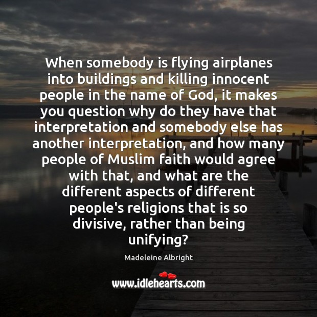 When somebody is flying airplanes into buildings and killing innocent people in Madeleine Albright Picture Quote