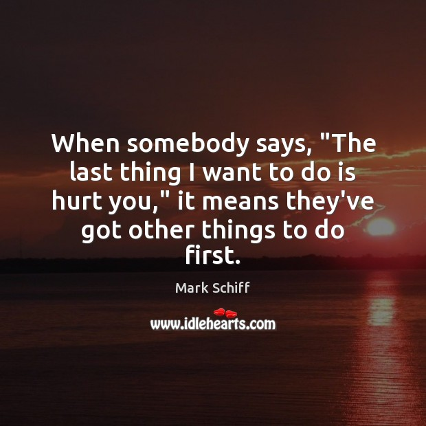 """When somebody says, """"The last thing I want to do is hurt Image"""