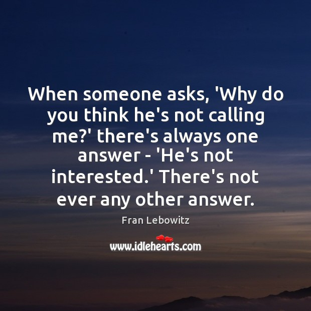 Image, When someone asks, 'Why do you think he's not calling me?'