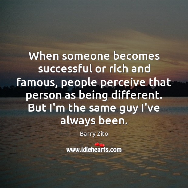 When someone becomes successful or rich and famous, people perceive that person Image