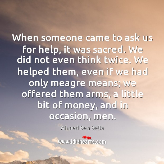 When someone came to ask us for help, it was sacred. We did not even think twice. Image