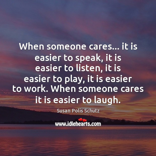 Image, When someone cares… it is easier to speak, it is easier to