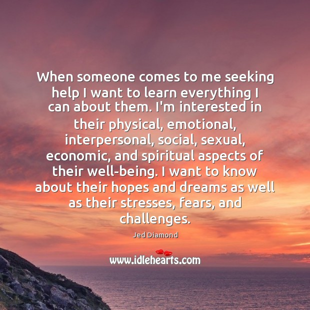 When someone comes to me seeking help I want to learn everything Image