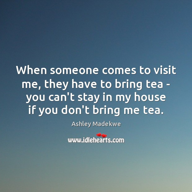 When someone comes to visit me, they have to bring tea – Image