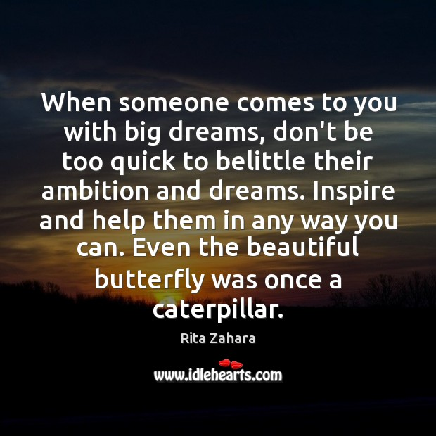 When someone comes to you with big dreams, don't be too quick Rita Zahara Picture Quote