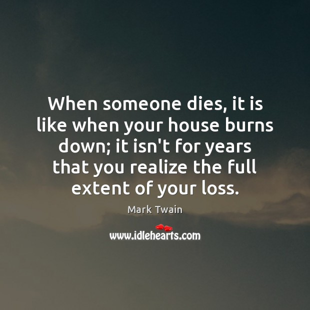 When someone dies, it is like when your house burns down; it Image