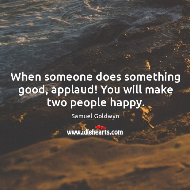 When someone does something good, applaud! you will make two people happy. Image