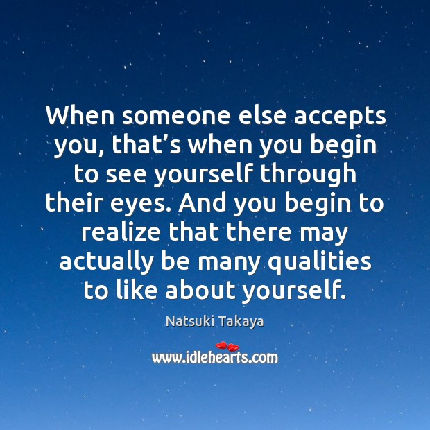 Image, When someone else accepts you, that's when you begin to see