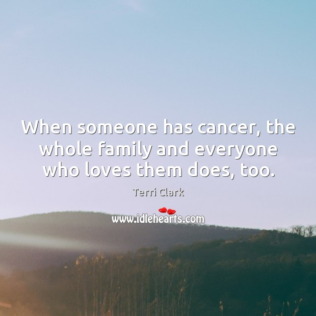 When someone has cancer, the whole family and everyone who loves them does, too. Image