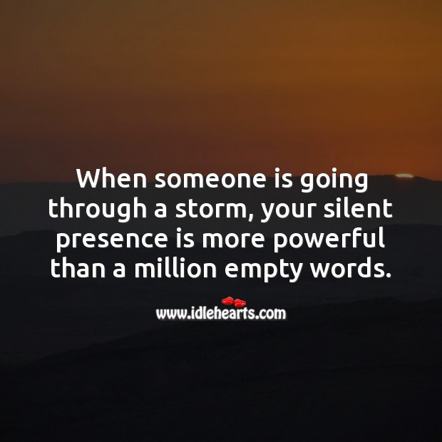 When someone is going through a storm, your silent presence is more powerful Image