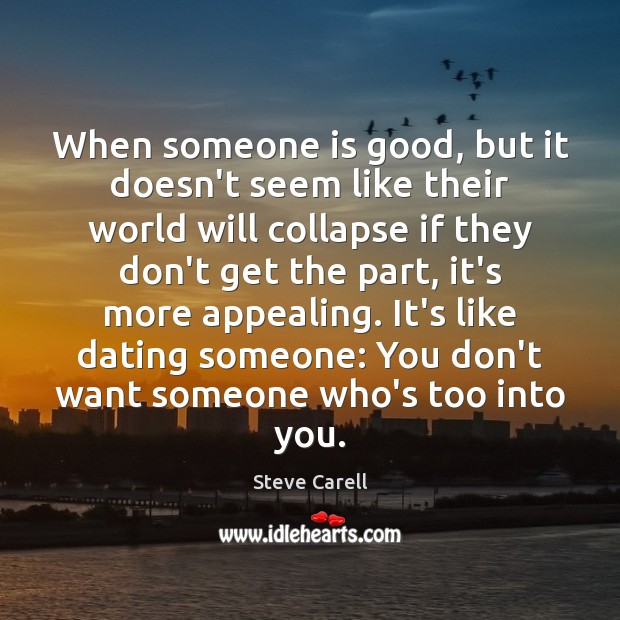 When someone is good, but it doesn't seem like their world will Steve Carell Picture Quote
