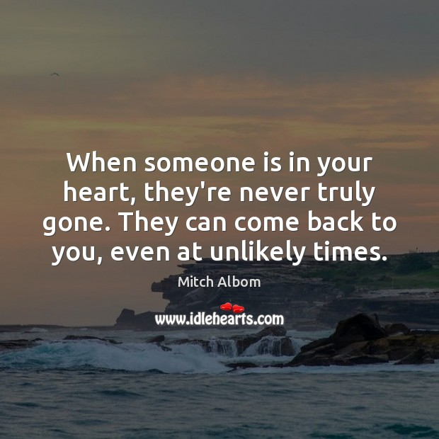 When someone is in your heart, they're never truly gone. They can Mitch Albom Picture Quote