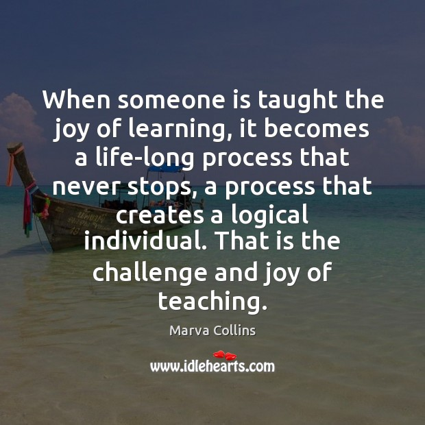 When someone is taught the joy of learning, it becomes a life-long Marva Collins Picture Quote