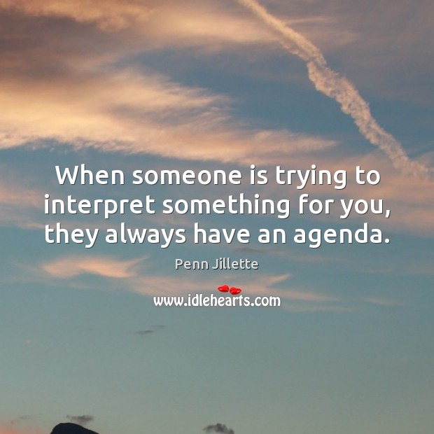 Image, When someone is trying to interpret something for you, they always have an agenda.