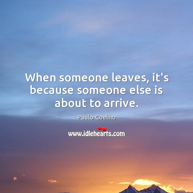 When someone leaves, it's because someone else is about to arrive. Image